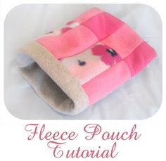 Fleece Pouch Tutorial